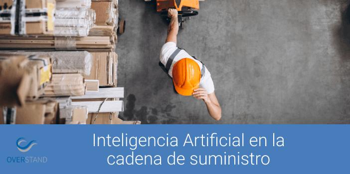 Inteligencia Artificial en la cadena de suministro (supply chain)