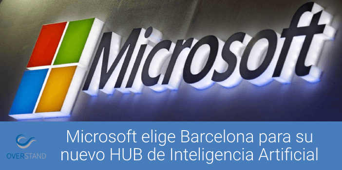 Microsoft elige Barcelona para su nuevo HUB de Inteligencia Artificial
