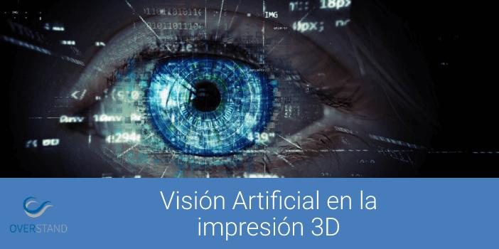 Visión Artificial: cómo aplicarla a la Impresión 3D